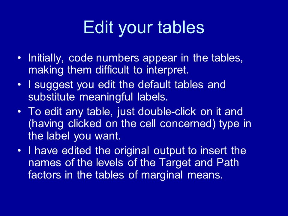 Edit your tables Initially, code numbers appear in the tables, making them difficult to interpret. I suggest you edit the default tables and substitut