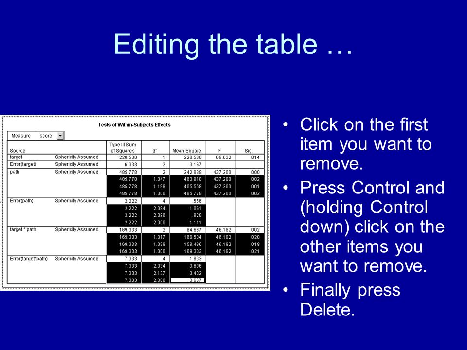 Editing the table … Click on the first item you want to remove. Press Control and (holding Control down) click on the other items you want to remove.