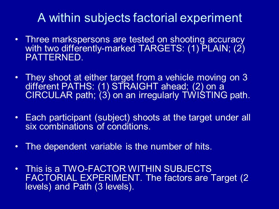 A within subjects factorial experiment Three markspersons are tested on shooting accuracy with two differently-marked TARGETS: (1) PLAIN; (2) PATTERNED.