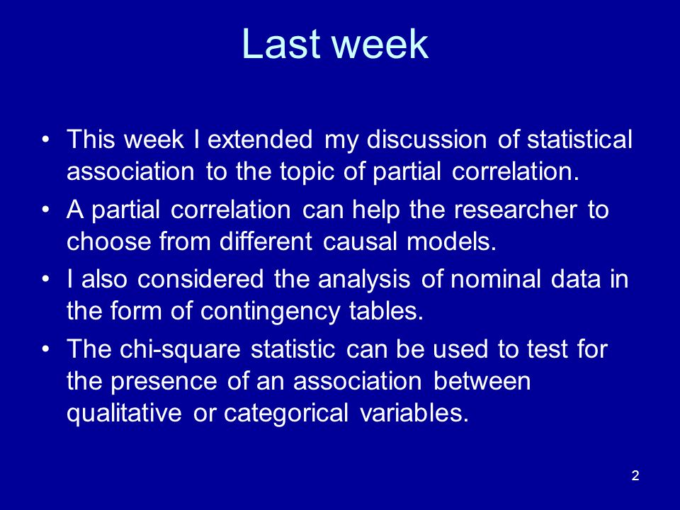 2 Last week This week I extended my discussion of statistical association to the topic of partial correlation. A partial correlation can help the rese