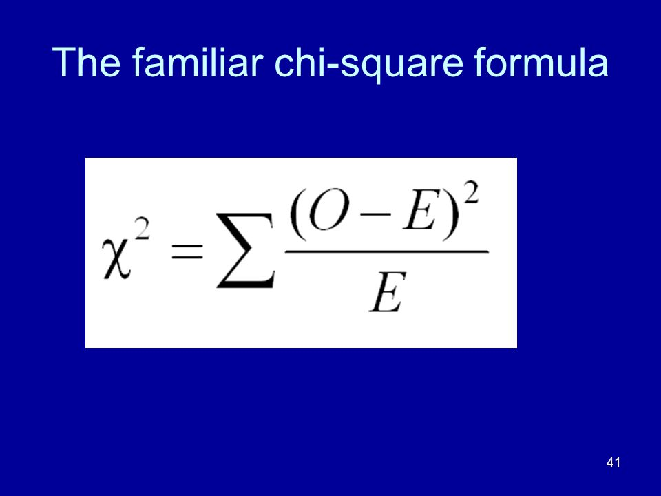 41 The familiar chi-square formula