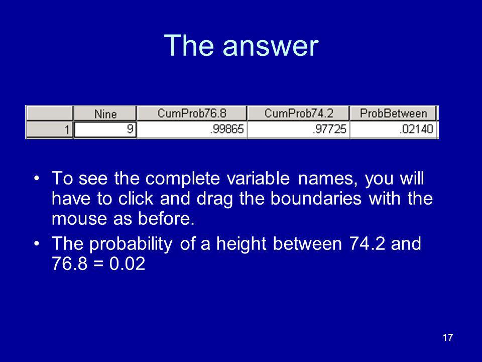 17 The answer To see the complete variable names, you will have to click and drag the boundaries with the mouse as before.