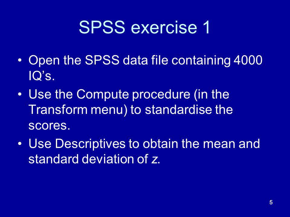5 SPSS exercise 1 Open the SPSS data file containing 4000 IQs.