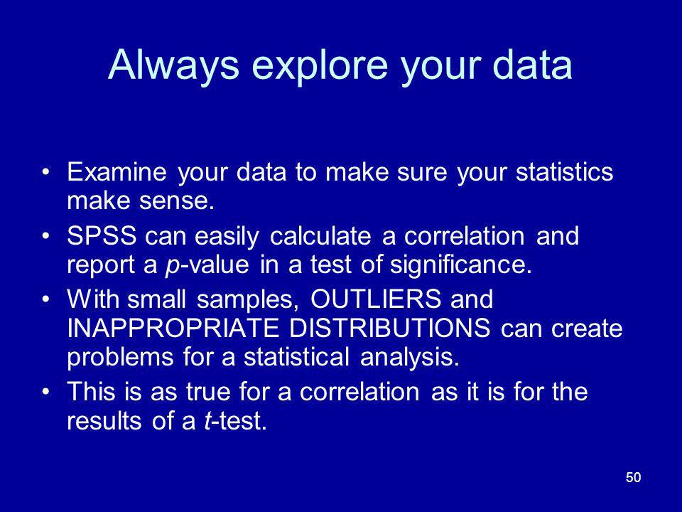 50 Always explore your data Examine your data to make sure your statistics make sense.