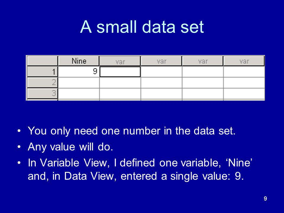 9 A small data set You only need one number in the data set.