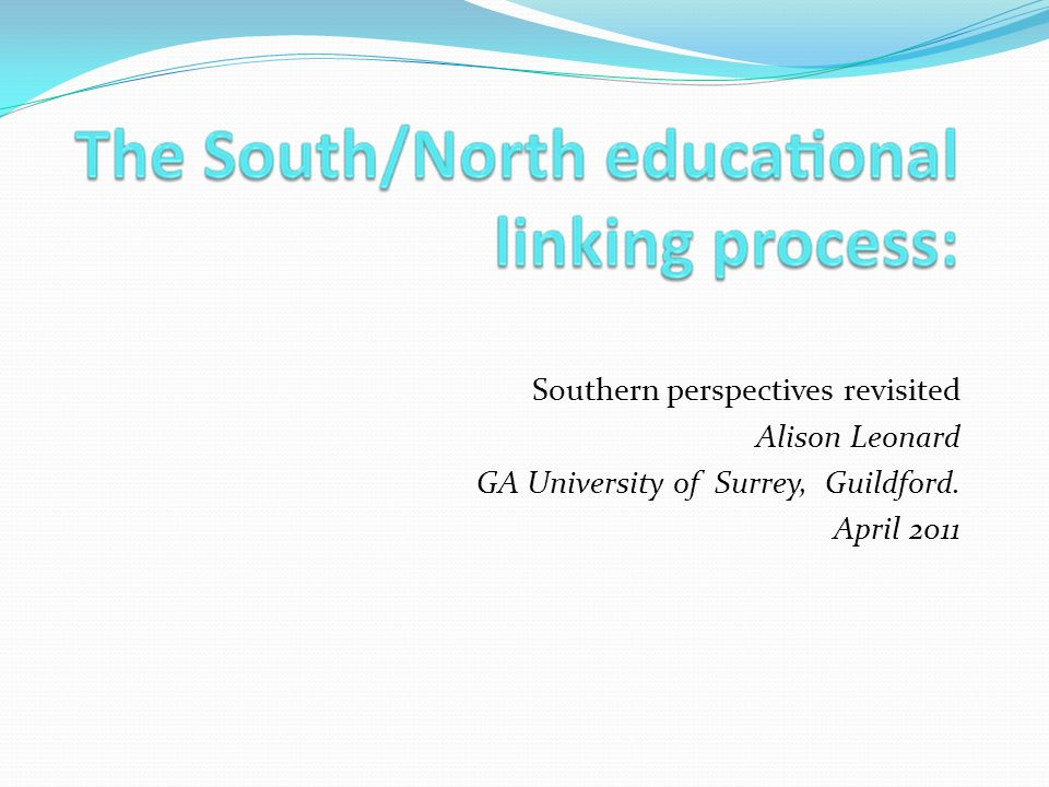 Southern perspectives revisited Alison Leonard GA University of Surrey, Guildford. April 2011