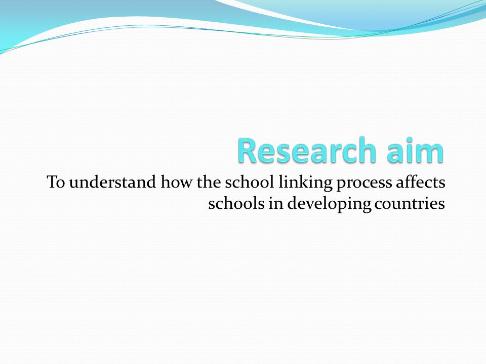To understand how the school linking process affects schools in developing countries