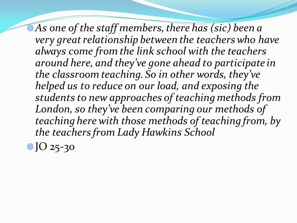 As one of the staff members, there has (sic) been a very great relationship between the teachers who have always come from the link school with the teachers around here, and theyve gone ahead to participate in the classroom teaching.