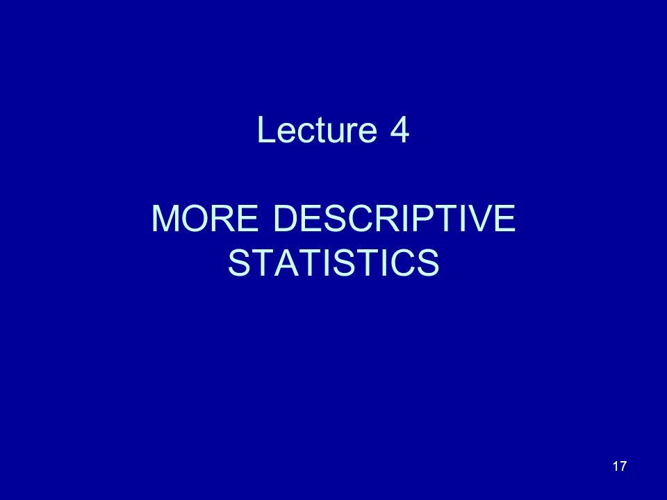 17 Lecture 4 MORE DESCRIPTIVE STATISTICS