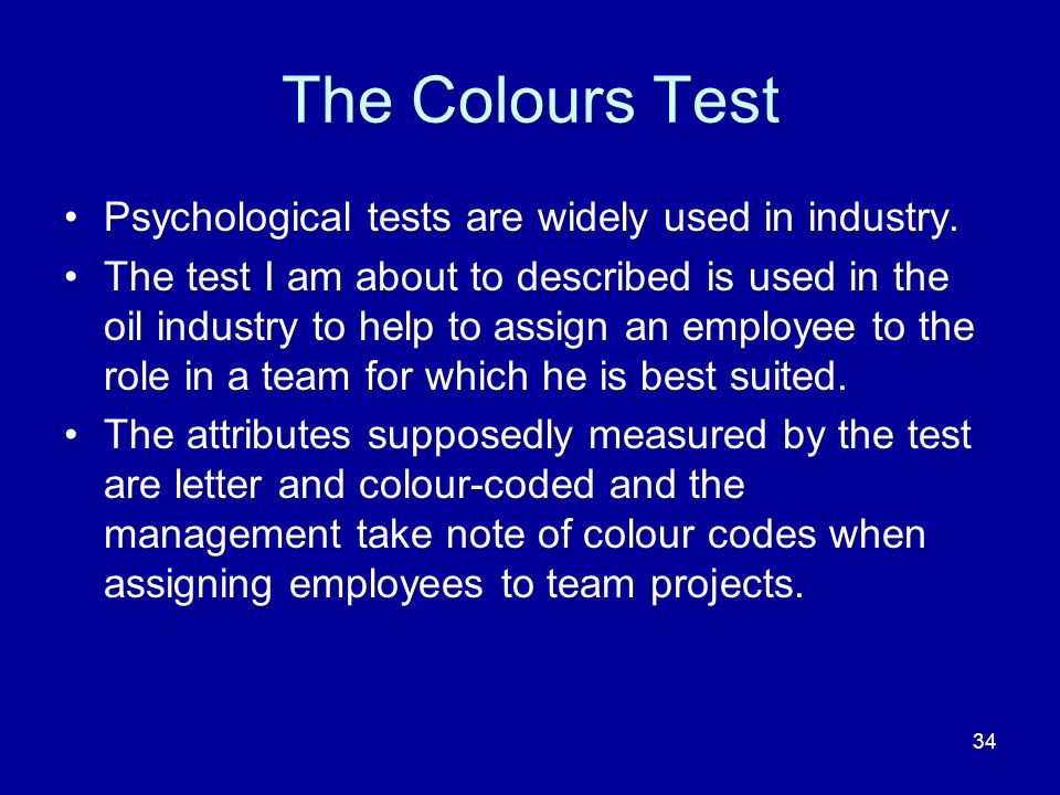 34 The Colours Test Psychological tests are widely used in industry.