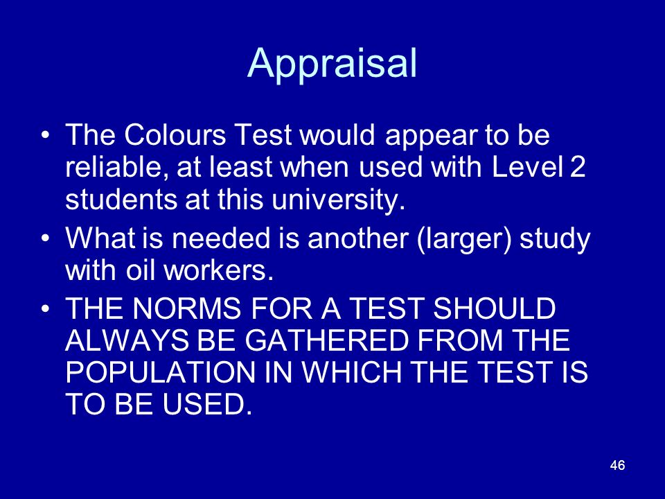 46 Appraisal The Colours Test would appear to be reliable, at least when used with Level 2 students at this university. What is needed is another (lar