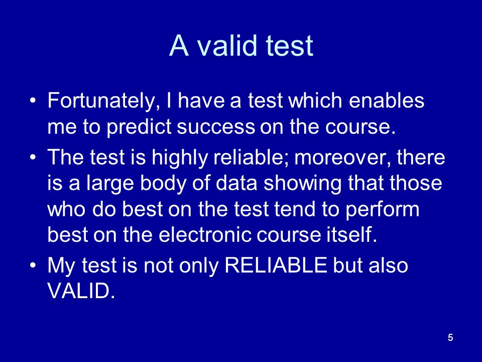 5 A valid test Fortunately, I have a test which enables me to predict success on the course.