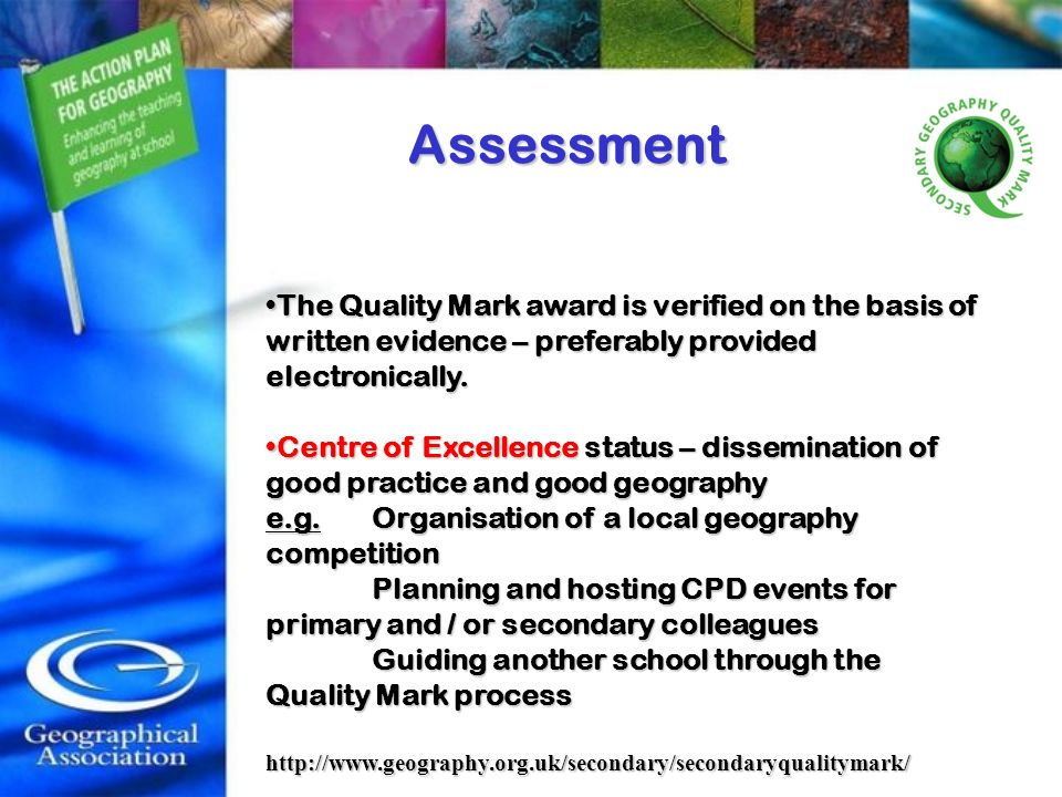 Assessment The Quality Mark award is verified on the basis of written evidence – preferably provided electronically.The Quality Mark award is verified on the basis of written evidence – preferably provided electronically.