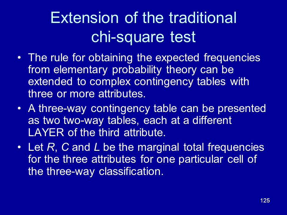 125 Extension of the traditional chi-square test The rule for obtaining the expected frequencies from elementary probability theory can be extended to