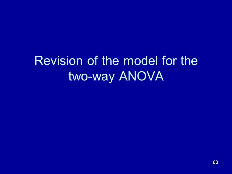 63 Revision of the model for the two-way ANOVA