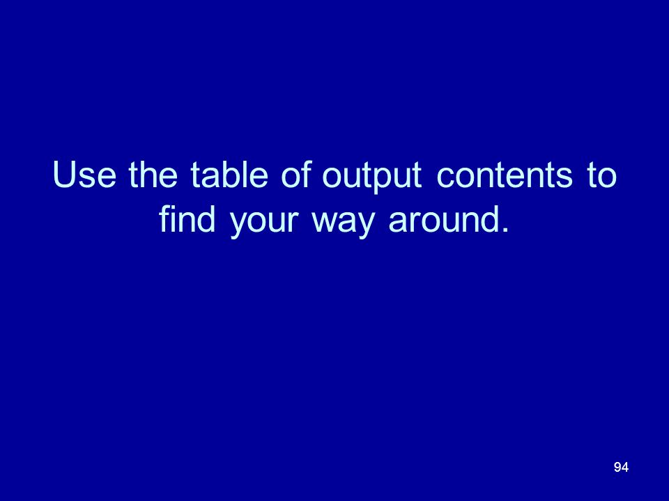 94 Use the table of output contents to find your way around.