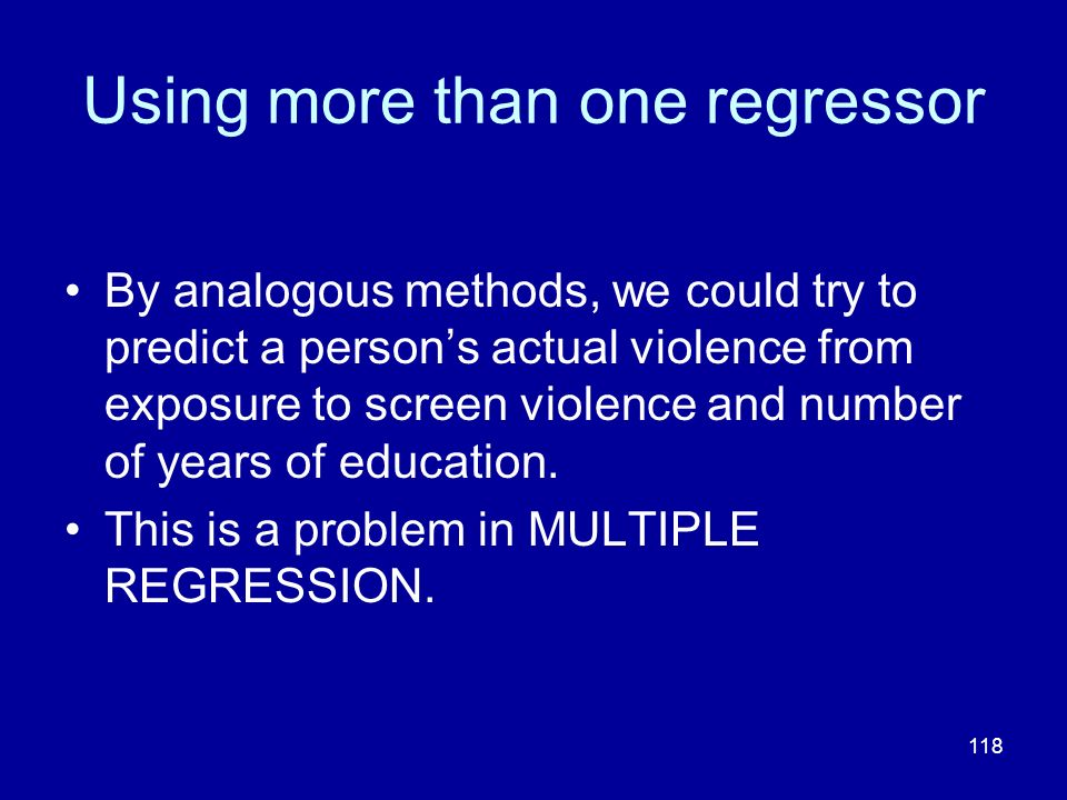 118 Using more than one regressor By analogous methods, we could try to predict a persons actual violence from exposure to screen violence and number