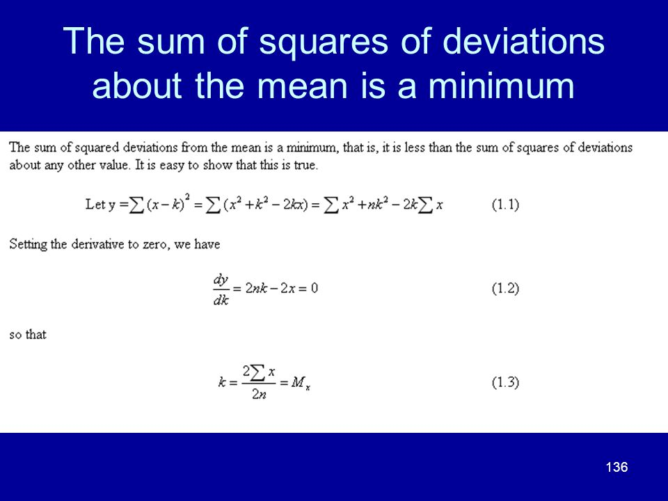 136 The sum of squares of deviations about the mean is a minimum