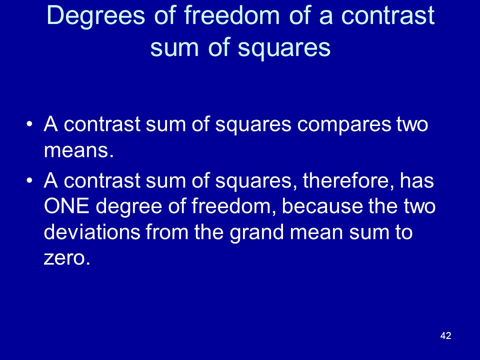42 Degrees of freedom of a contrast sum of squares A contrast sum of squares compares two means. A contrast sum of squares, therefore, has ONE degree