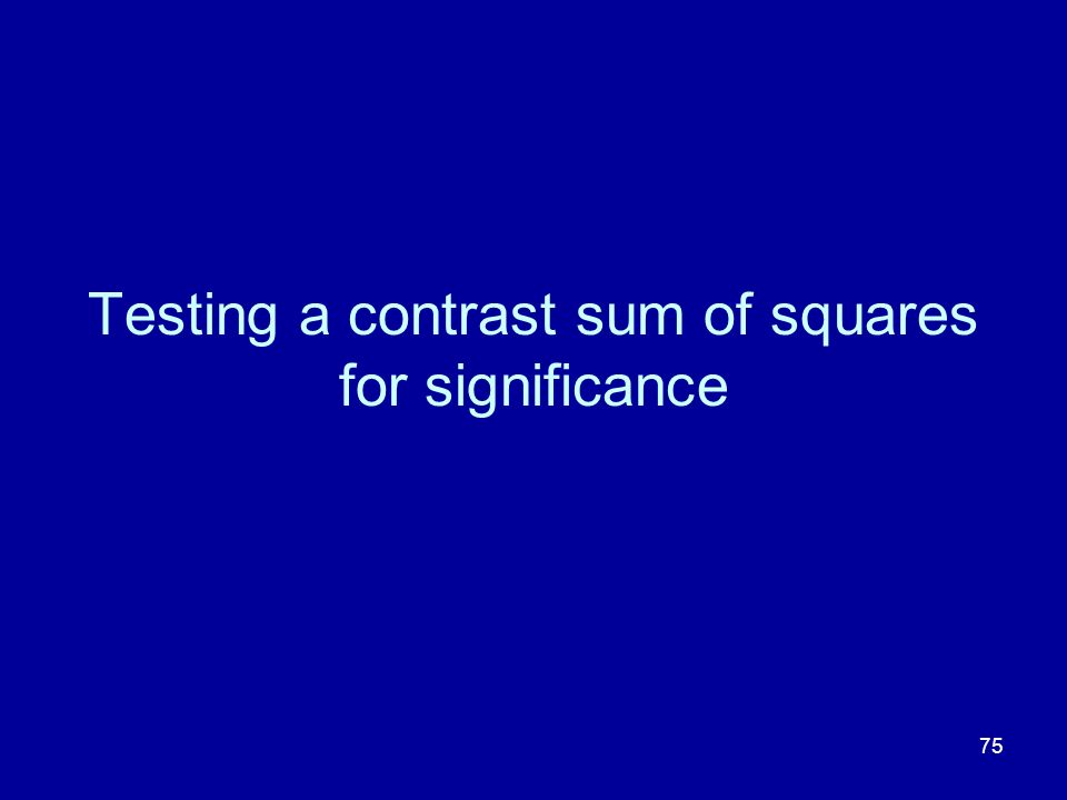 75 Testing a contrast sum of squares for significance