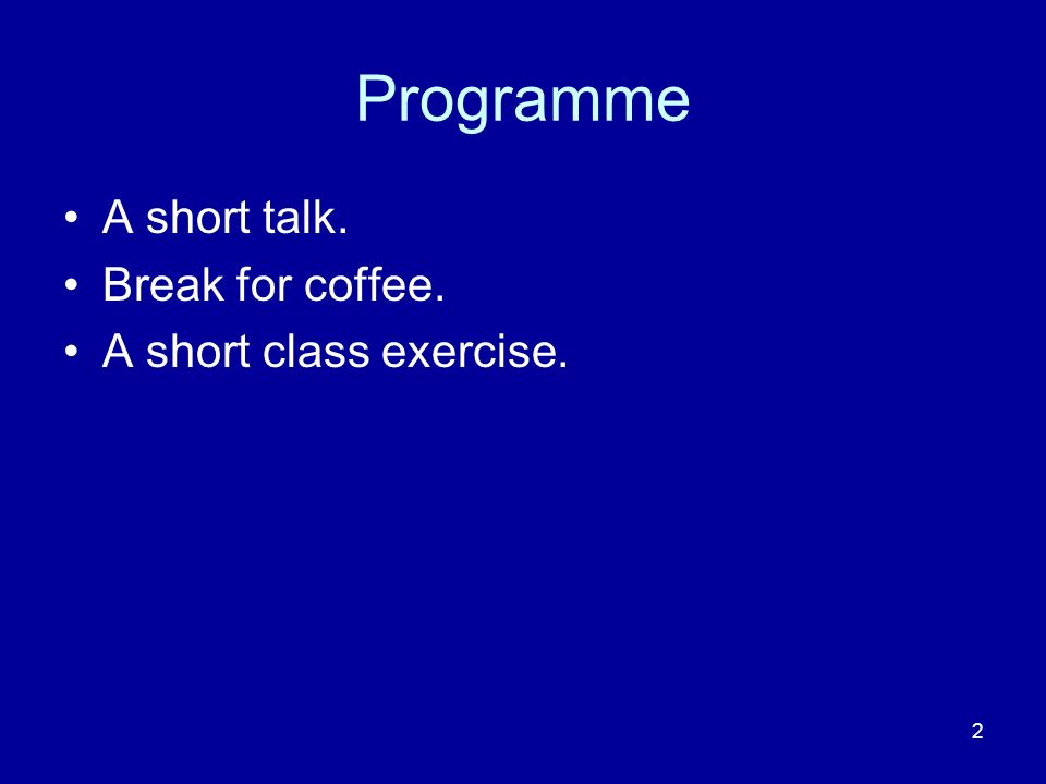 2 Programme A short talk. Break for coffee. A short class exercise.