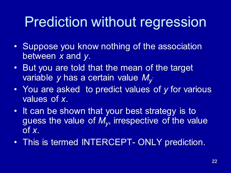 22 Prediction without regression Suppose you know nothing of the association between x and y.