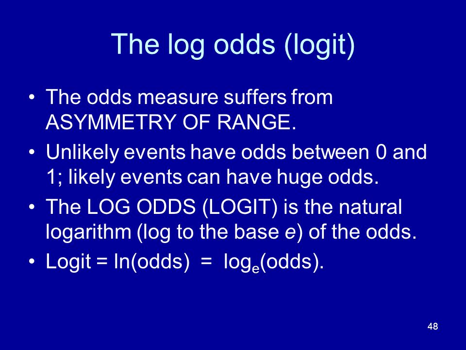 48 The log odds (logit) The odds measure suffers from ASYMMETRY OF RANGE.