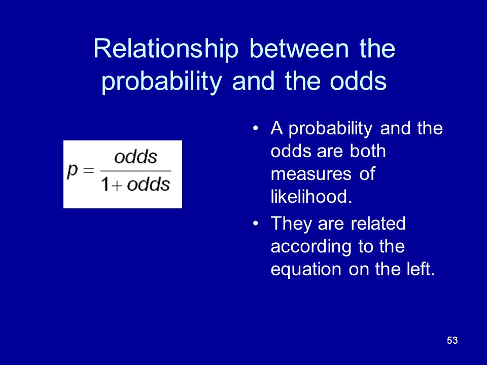 53 Relationship between the probability and the odds A probability and the odds are both measures of likelihood.