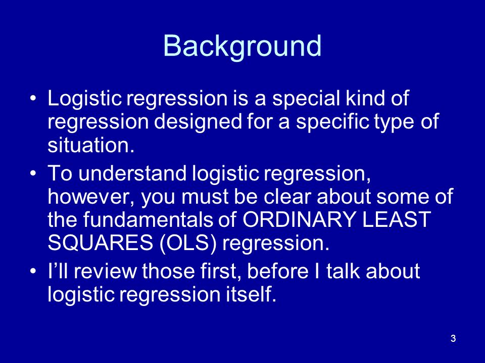 3 Background Logistic regression is a special kind of regression designed for a specific type of situation. To understand logistic regression, however
