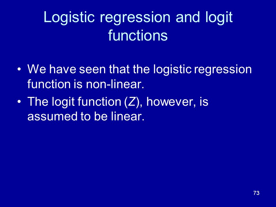 73 Logistic regression and logit functions We have seen that the logistic regression function is non-linear. The logit function (Z), however, is assum