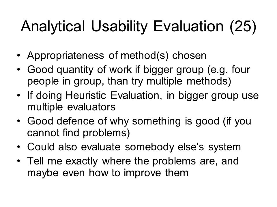 Analytical Usability Evaluation (25) Appropriateness of method(s) chosen Good quantity of work if bigger group (e.g.