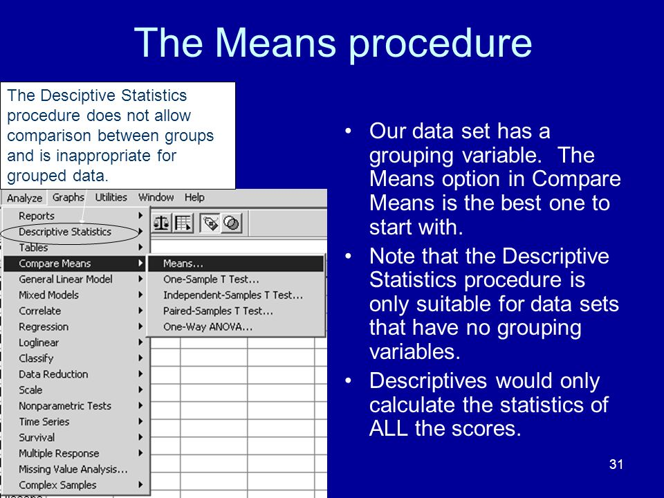 31 The Means procedure Our data set has a grouping variable.