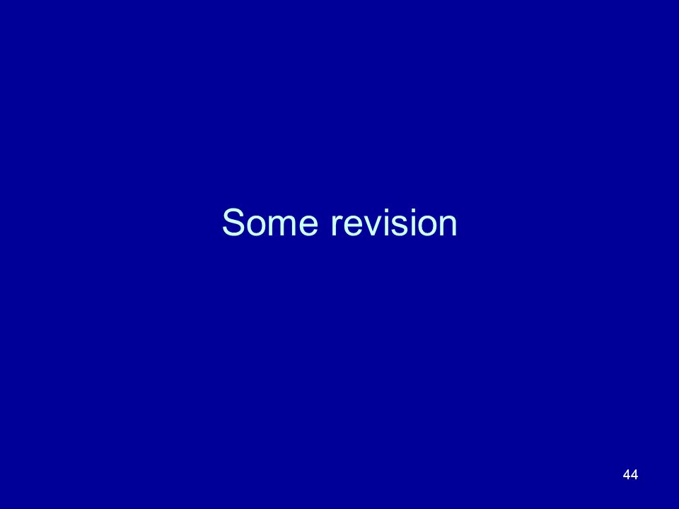 44 Some revision