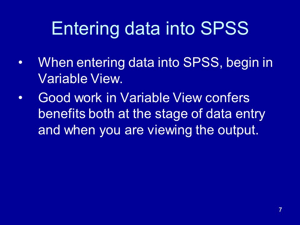 7 Entering data into SPSS When entering data into SPSS, begin in Variable View.
