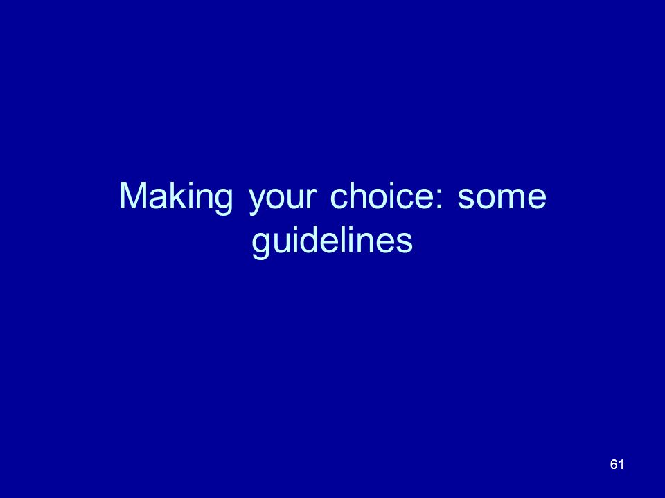 61 Making your choice: some guidelines