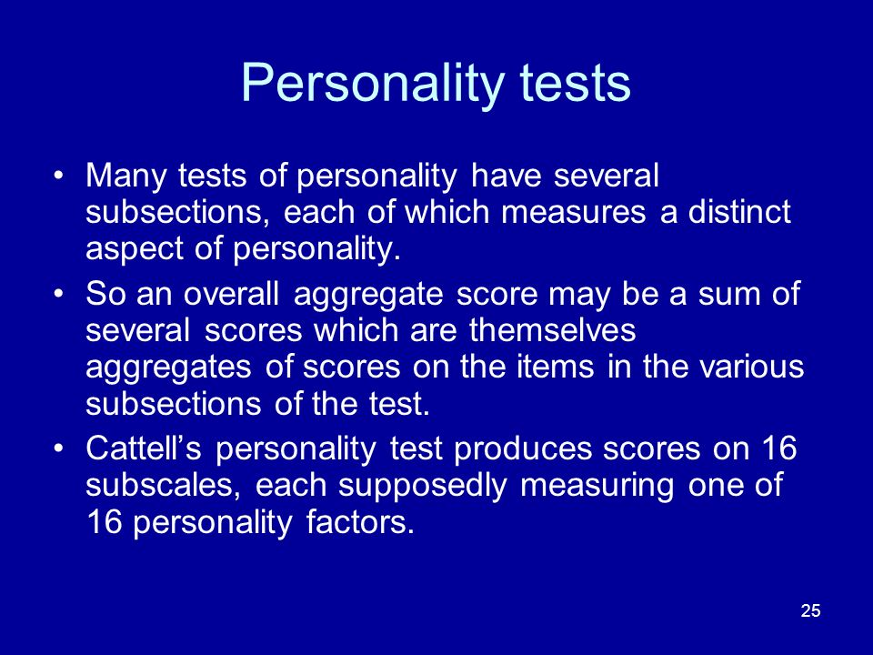 25 Personality tests Many tests of personality have several subsections, each of which measures a distinct aspect of personality.