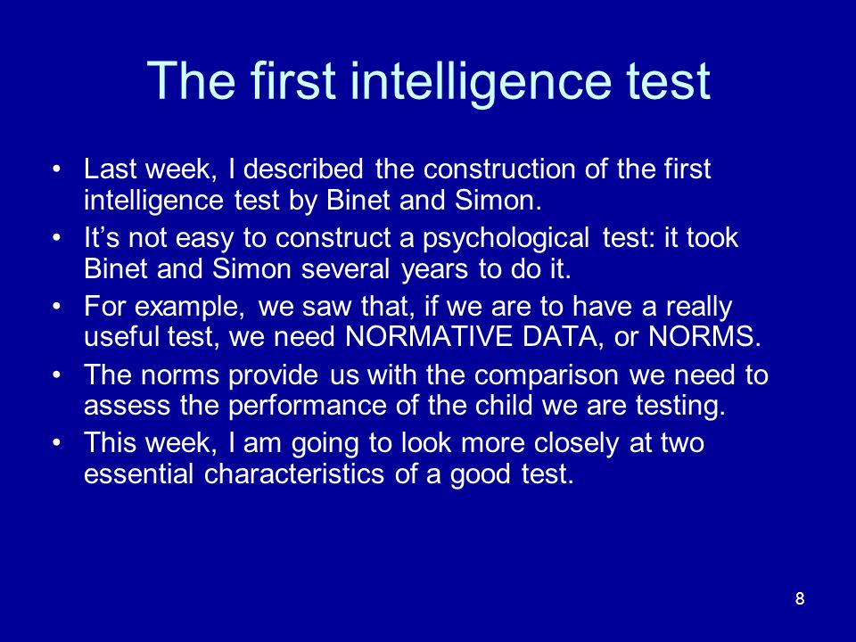 8 The first intelligence test Last week, I described the construction of the first intelligence test by Binet and Simon.