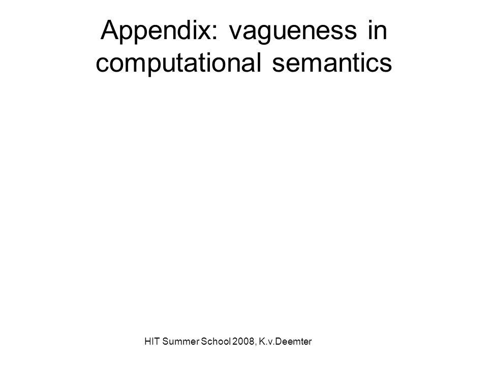 HIT Summer School 2008, K.v.Deemter Appendix: vagueness in computational semantics