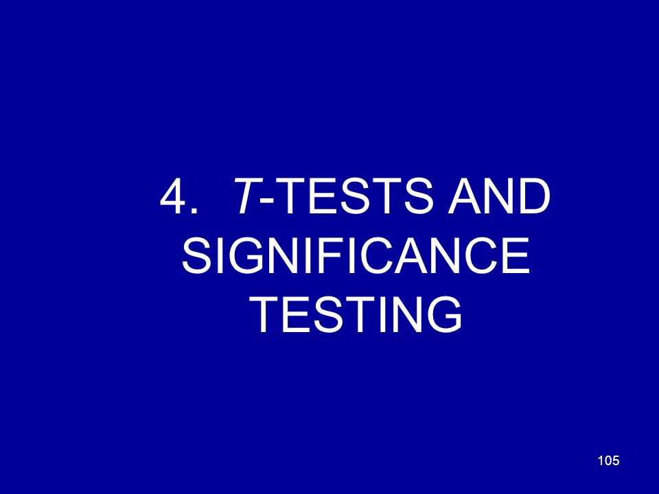 105 4. T-TESTS AND SIGNIFICANCE TESTING