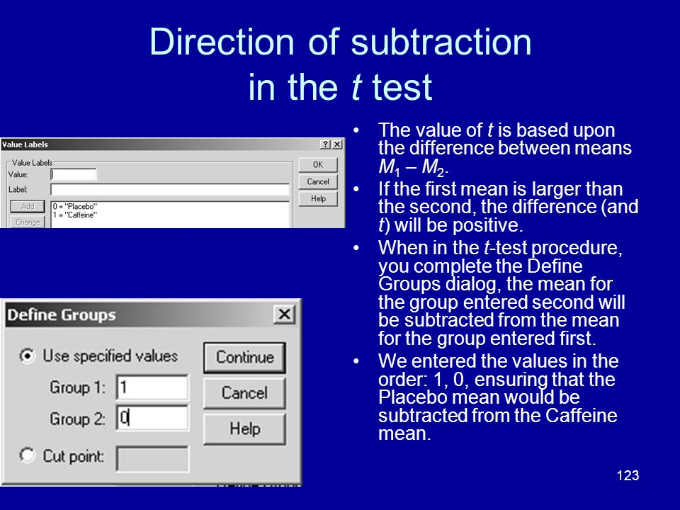 123 Direction of subtraction in the t test The value of t is based upon the difference between means M 1 – M 2. If the first mean is larger than the s