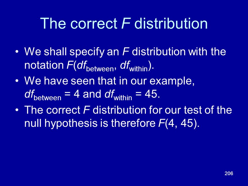 206 The correct F distribution We shall specify an F distribution with the notation F(df between, df within ). We have seen that in our example, df be