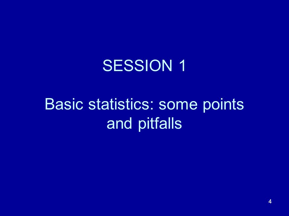 4 SESSION 1 Basic statistics: some points and pitfalls
