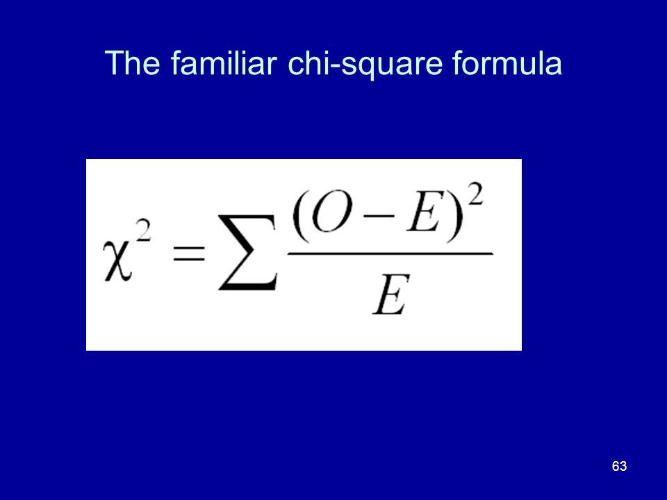 63 The familiar chi-square formula