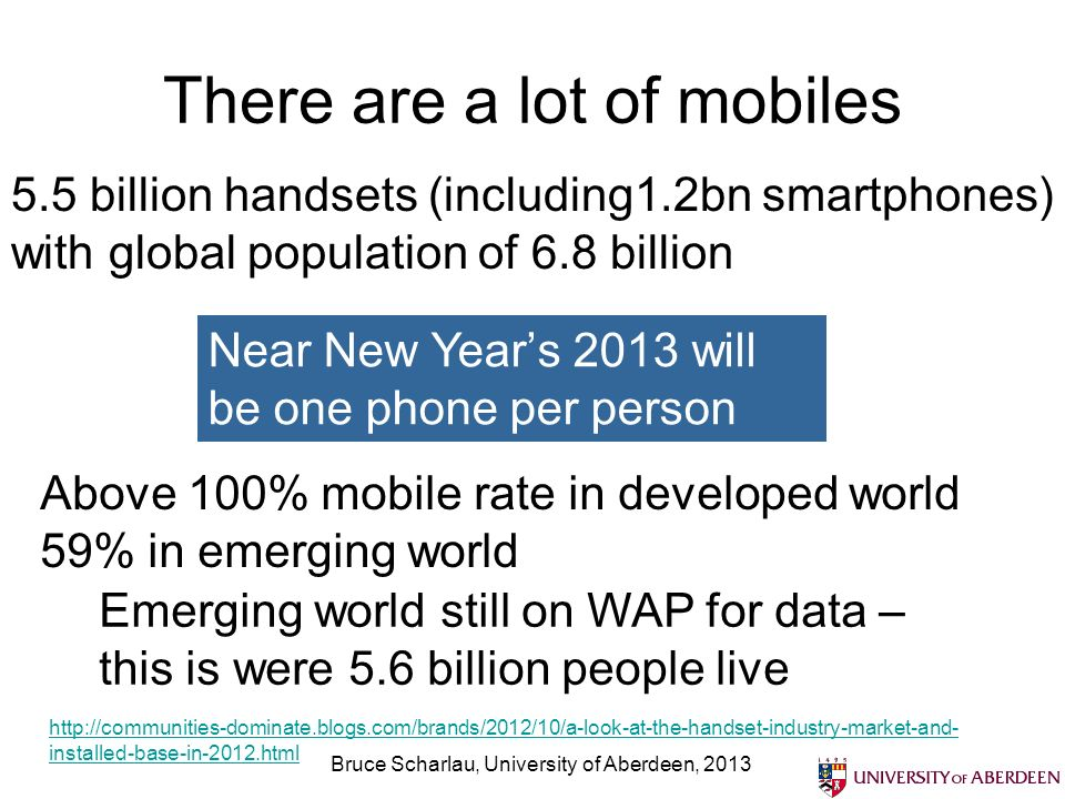 Bruce Scharlau, University of Aberdeen, 2013 There are a lot of mobiles 5.5 billion handsets (including1.2bn smartphones) with global population of 6.