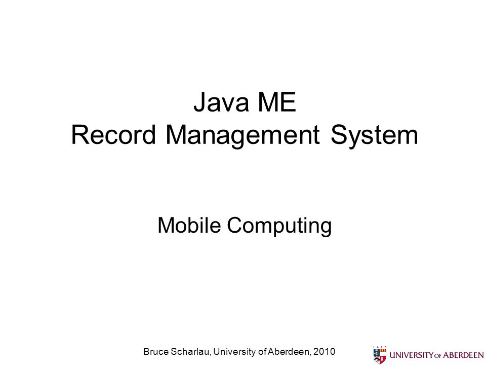 Bruce Scharlau, University of Aberdeen, 2010 Java ME Record Management System Mobile Computing