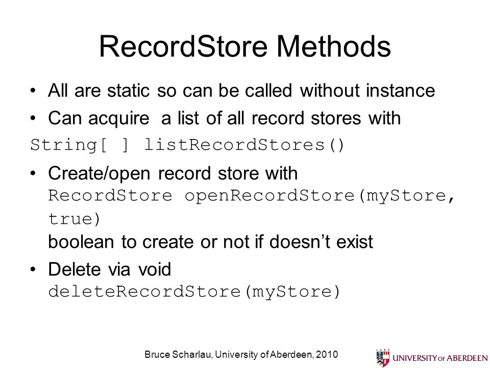 Bruce Scharlau, University of Aberdeen, 2010 RecordStore Methods All are static so can be called without instance Can acquire a list of all record sto