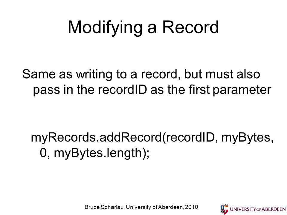 Bruce Scharlau, University of Aberdeen, 2010 Modifying a Record Same as writing to a record, but must also pass in the recordID as the first parameter