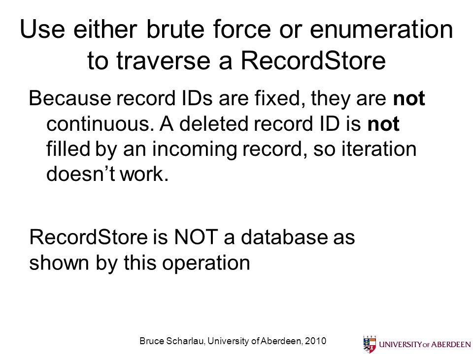 Bruce Scharlau, University of Aberdeen, 2010 Use either brute force or enumeration to traverse a RecordStore Because record IDs are fixed, they are no