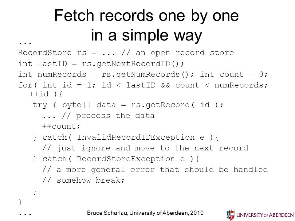 Bruce Scharlau, University of Aberdeen, 2010 Fetch records one by one in a simple way... RecordStore rs =... // an open record store int lastID = rs.g