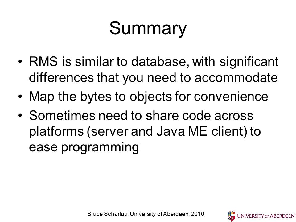 Bruce Scharlau, University of Aberdeen, 2010 Summary RMS is similar to database, with significant differences that you need to accommodate Map the byt